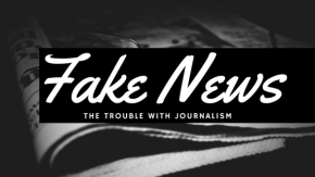 Fake News – The Trouble With Journalism