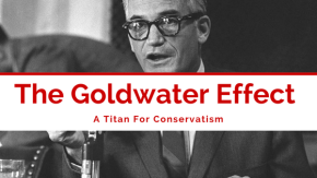 The Goldwater Effect – A Titan For Conservatives
